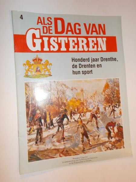 red. - (Drenthe). Als de dag van Gisteren. Honderd jaar Drenthe, de Drenten en hun sport.