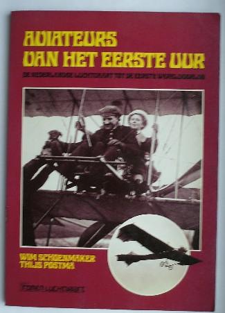 SCHOENMAKER, WIM & POSTMA, THIJS, - Aviateurs van het eerste uur. De Nederlandse luchtvaart tot de eerste wereldoorlog.