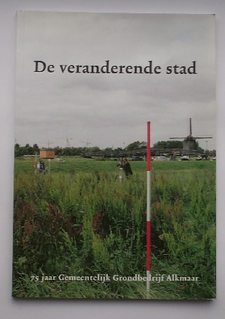 RED. - De veranderende stad. 75 jaar gemeentelijk grondbedrijf Alkmaar.