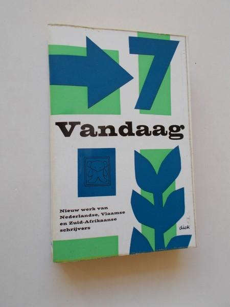 RED. - Vandaag 7. Nieuw werk van Nederlandse, Vlaamse en Zuid-Afrikaanse schrijvers.