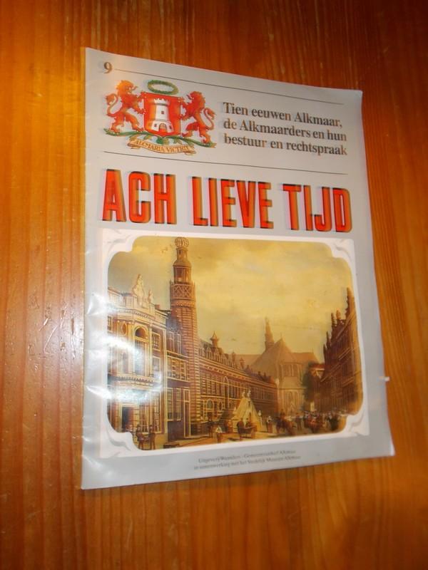 RED. - Tien eeuwen Alkmaar, de Alkmaarders en hun bestuur en rechtspraak. Serie Ach lieve tijd deel 9.