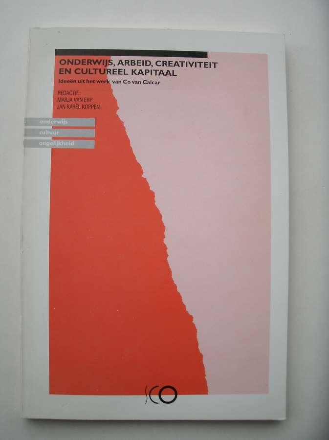 RED. - Onderwijs, arbeid, creativiteit en cultureel kapitaal. Ideeen uit het werk van Co van Calcar.