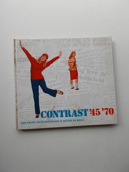 RED.- - Contrast. `45-`70. Een kwart eeuw Nederland in woord en beeld.