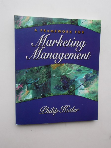 KOTLER, PHILIP, - A Framework for Marketing Management.